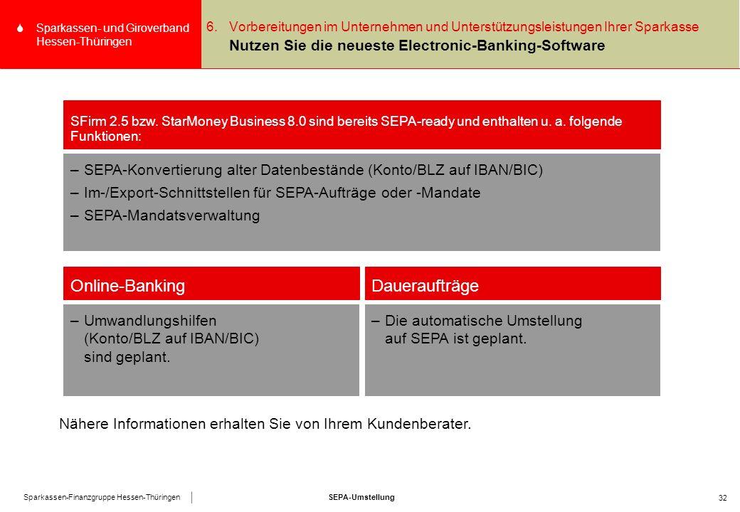 SEPA-UmstellungSparkassen-Finanzgruppe Hessen-Thüringen SSparkassen- und Giroverband Hessen-Thüringen 32 6.Vorbereitungen im Unternehmen und Unterstützungsleistungen Ihrer Sparkasse Nutzen Sie die neueste Electronic-Banking-Software SFirm 2.5 bzw.