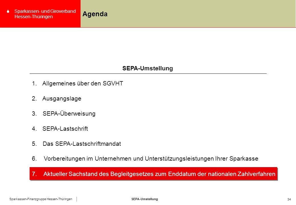 SEPA-UmstellungSparkassen-Finanzgruppe Hessen-Thüringen SSparkassen- und Giroverband Hessen-Thüringen 34 Agenda 4.SEPA-Lastschrift SEPA-Umstellung 1.Allgemeines über den SGVHT 2.Ausgangslage 3.SEPA-Überweisung 5.Das SEPA-Lastschriftmandat 6.