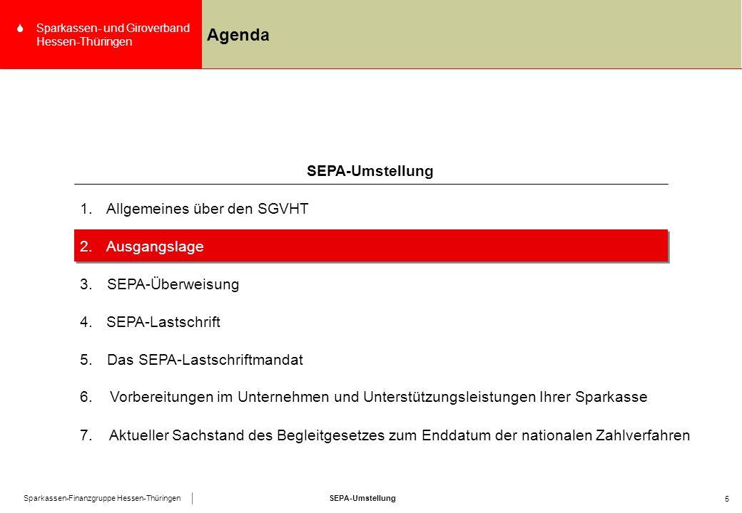 SEPA-UmstellungSparkassen-Finanzgruppe Hessen-Thüringen SSparkassen- und Giroverband Hessen-Thüringen 5 Agenda 4.SEPA-Lastschrift SEPA-Umstellung 1.Allgemeines über den SGVHT 2.Ausgangslage 3.SEPA-Überweisung 5.Das SEPA-Lastschriftmandat 6.