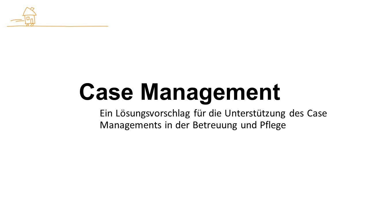 Case Management Ein Lösungsvorschlag für die Unterstützung des Case Managements in der Betreuung und Pflege