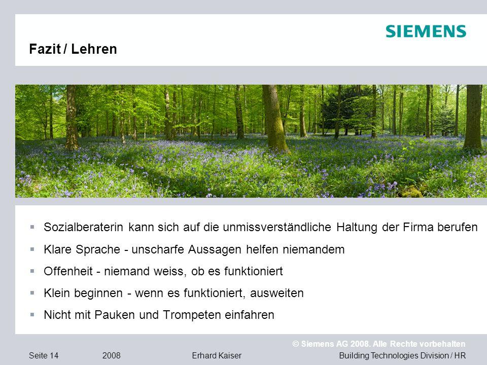 Building Technologies Division / HR © Siemens AG 2008. Alle Rechte vorbehalten 2008Erhard KaiserSeite 14 Fazit / Lehren  Sozialberaterin kann sich au