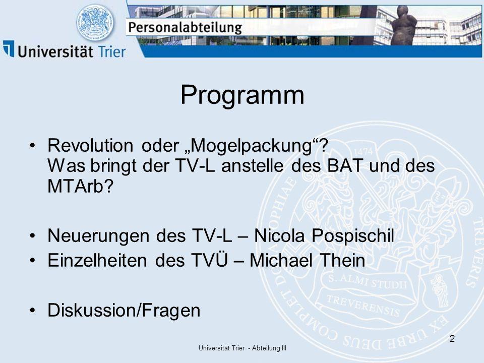 Universität Trier - Abteilung III 3 Vorgeschichte BAT seit 23.02.1961 gültig für die Angestellten von Bund, Ländern und Gemeinden umfangreiches Werk, Zusatztarifverträge, komplizierte Vergütungsstruktur, div.