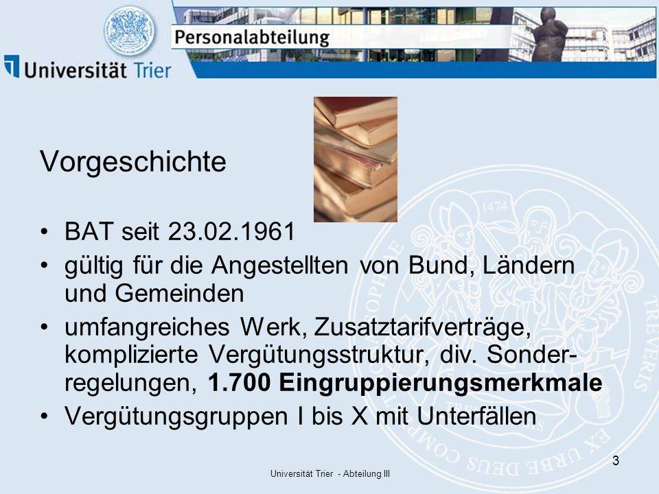 Universität Trier - Abteilung III 4 Vorgeschichte MTArb gültig seit dem 06.12.1995 gültig für alle Arbeiter/innen von Bund und Ländern ebenfalls umfangreich, ausgefeilte Zulagensysteme, Sondertabellen Lohngruppen: 1 bis 9