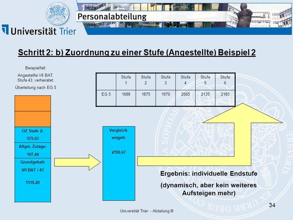 Universität Trier - Abteilung III 34 Schritt 2: b) Zuordnung zu einer Stufe (Angestellte) Beispiel 2 OZ Stufe 2: 575,03 Allgm.
