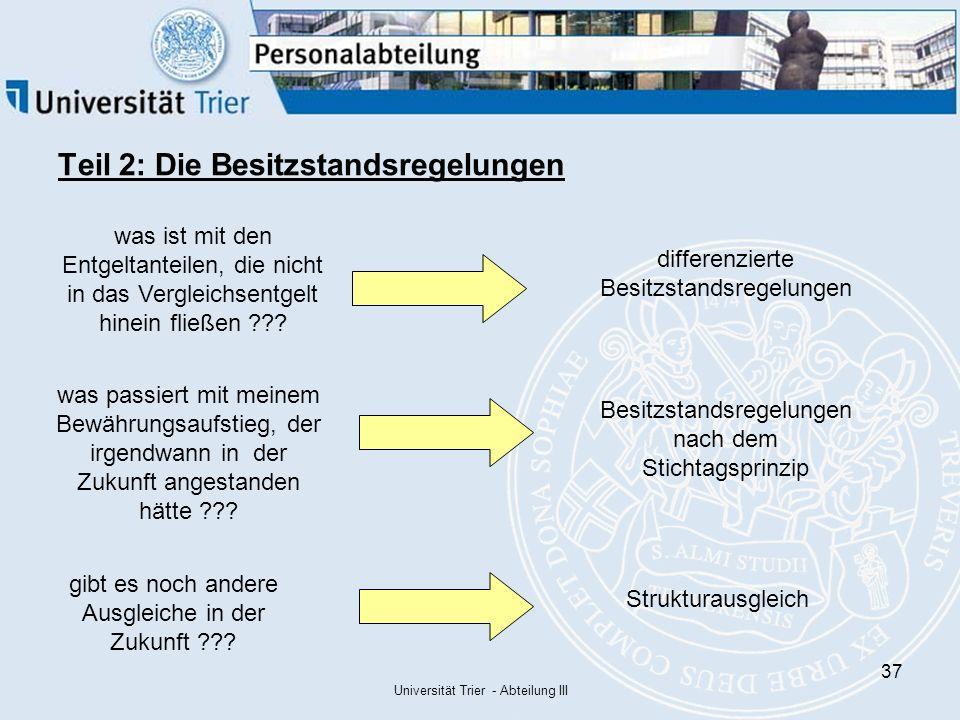 Universität Trier - Abteilung III 37 Teil 2: Die Besitzstandsregelungen was ist mit den Entgeltanteilen, die nicht in das Vergleichsentgelt hinein fließen .