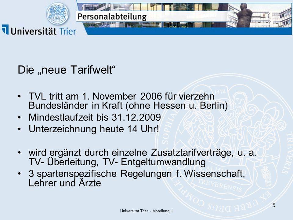 Universität Trier - Abteilung III 6 Ziele des neuen Tarifrechts einheitliche Regelungen für Arbeiter/innen und Angestellte Aufgaben – und Leistungsorientierung Straffung, Vereinfachung und Transparenz von Regelungen verstärkte Anwendung des allg.
