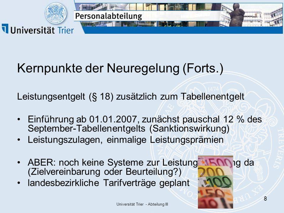 Universität Trier - Abteilung III 39 Besitzstandsregelungen für Bewährungsaufstiege 01.11.200601.11.2008 alle Beschäftigten, wenn der Aufstieg noch vor dem 01.11.2008 stattfinden wird Besitzstand Fall 1: alle Beschäftigten, die in die Entgeltgruppen 3,5,6 und 8 übergeleitet wurden und am 01.11.2006 die Bewährungszeit zu 50 % erfüllt war Besitzstand Fall 2: alle Beschäftigten, die in die Entgeltgruppen 3,5,6 und 8 übergeleitet wurden und am 01.11.2006 die Bewährungszeit zu 50 % nicht erfüllt war kein Besitzstand Fall 3: alle Beschäftigten, die in die Entgeltgruppen 2, 9 - 15 übergeleitet wurden Aufstieg vor dem 01.11.2008 Aufstieg nach dem 31.10.2008 kein Besitzstand