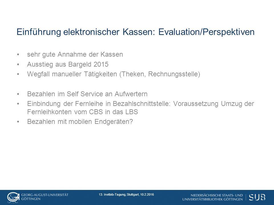 13. Inetbib-Tagung, Stuttgart, 10.2.2016 Einführung elektronischer Kassen: Evaluation/Perspektiven sehr gute Annahme der Kassen Ausstieg aus Bargeld 2