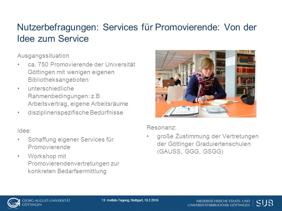 13. Inetbib-Tagung, Stuttgart, 10.2.2016 Nutzerbefragungen: Services für Promovierende: Von der Idee zum Service Ausgangssituation ca. 750 Promovieren