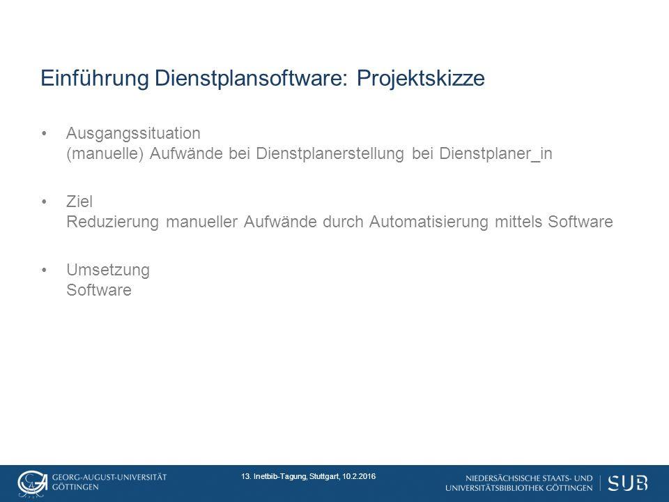 Einführung Dienstplansoftware: Projektskizze Ausgangssituation (manuelle) Aufwände bei Dienstplanerstellung bei Dienstplaner_in Ziel Reduzierung manueller Aufwände durch Automatisierung mittels Software Umsetzung Software 13.