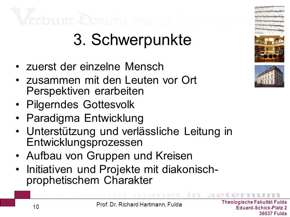 Theologische Fakultät Fulda Eduard-Schick-Platz 2 36037 Fulda Prof. Dr. Richard Hartmann, Fulda 10 3. Schwerpunkte zuerst der einzelne Mensch zusammen