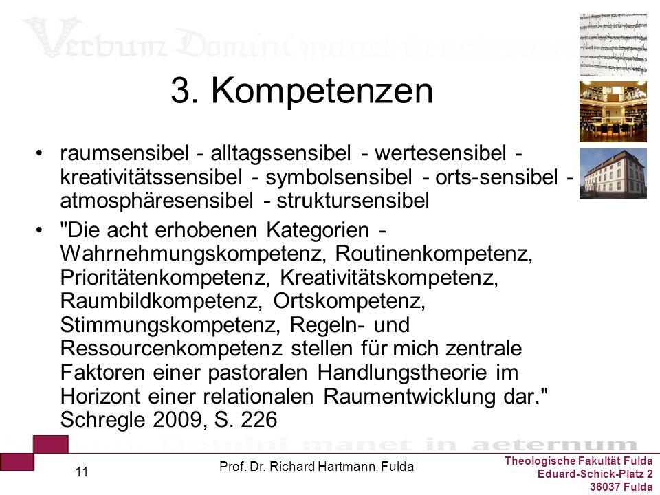 Theologische Fakultät Fulda Eduard-Schick-Platz 2 36037 Fulda Prof. Dr. Richard Hartmann, Fulda 11 3. Kompetenzen raumsensibel - alltagssensibel - wer