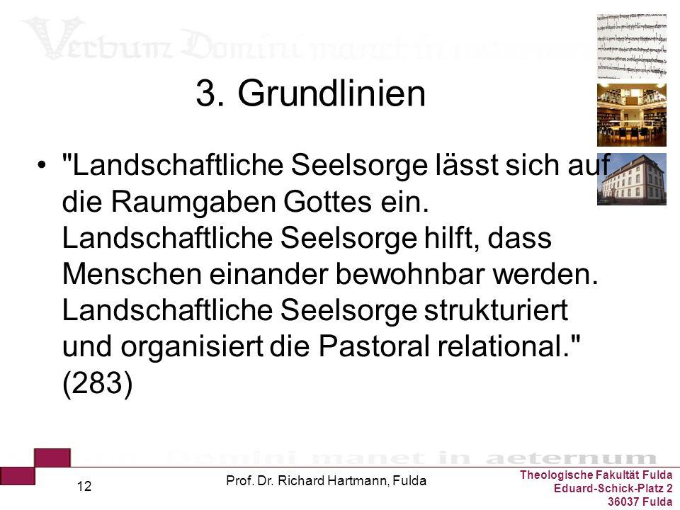 Theologische Fakultät Fulda Eduard-Schick-Platz 2 36037 Fulda Prof. Dr. Richard Hartmann, Fulda 12 3. Grundlinien