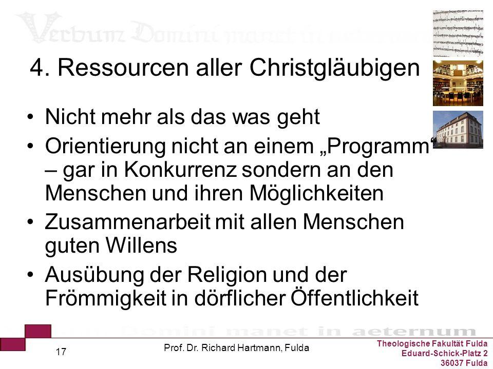 Theologische Fakultät Fulda Eduard-Schick-Platz 2 36037 Fulda Prof. Dr. Richard Hartmann, Fulda 17 4. Ressourcen aller Christgläubigen Nicht mehr als