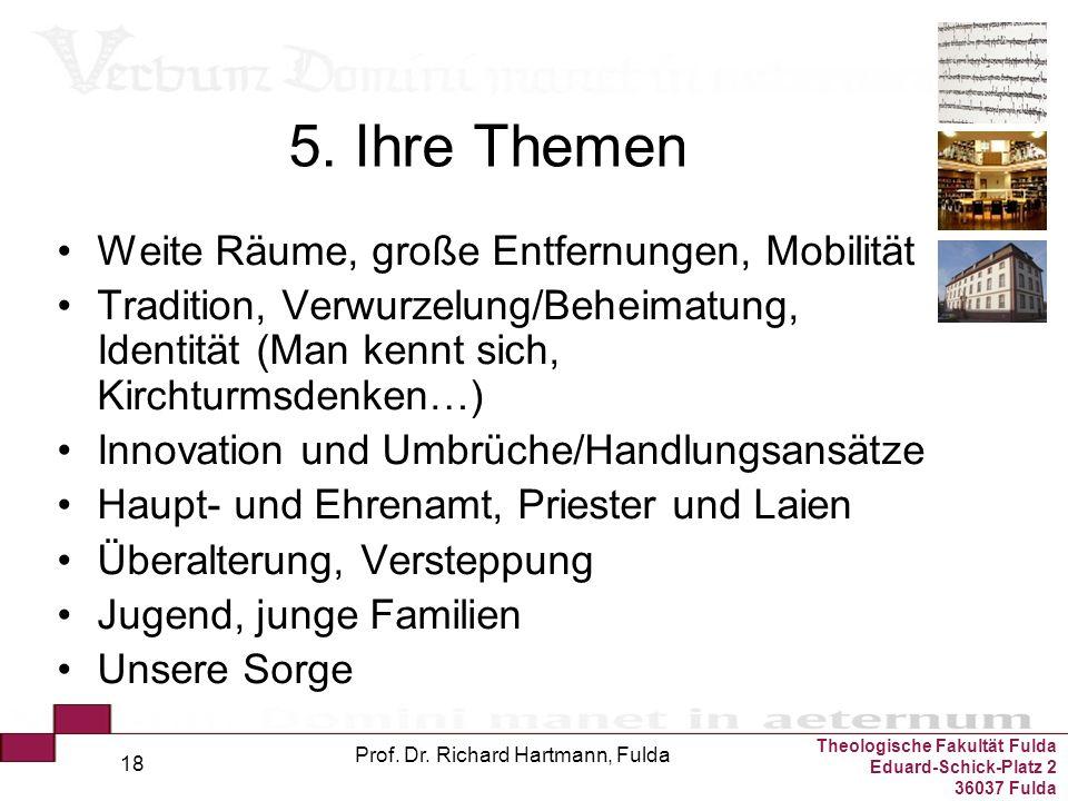Theologische Fakultät Fulda Eduard-Schick-Platz 2 36037 Fulda Prof. Dr. Richard Hartmann, Fulda 18 5. Ihre Themen Weite Räume, große Entfernungen, Mob