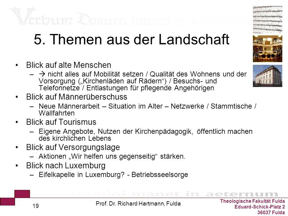 Theologische Fakultät Fulda Eduard-Schick-Platz 2 36037 Fulda Prof. Dr. Richard Hartmann, Fulda 19 5. Themen aus der Landschaft Blick auf alte Mensche