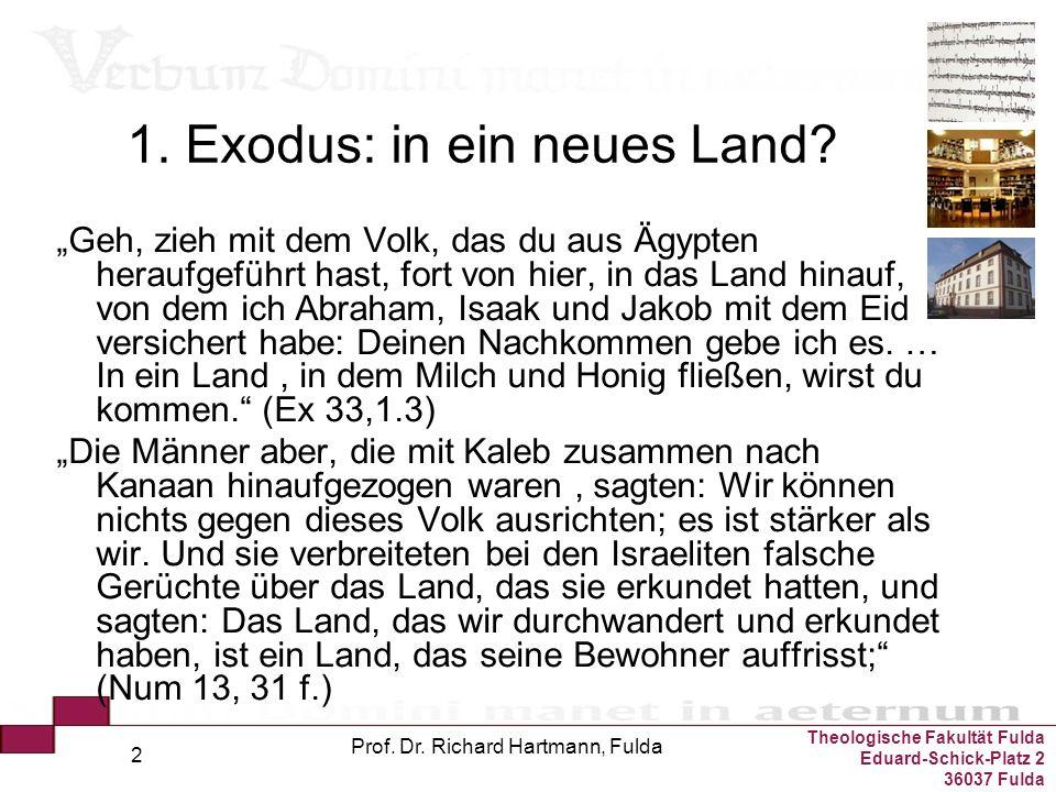 """Theologische Fakultät Fulda Eduard-Schick-Platz 2 36037 Fulda Prof. Dr. Richard Hartmann, Fulda 2 1. Exodus: in ein neues Land? """"Geh, zieh mit dem Vol"""