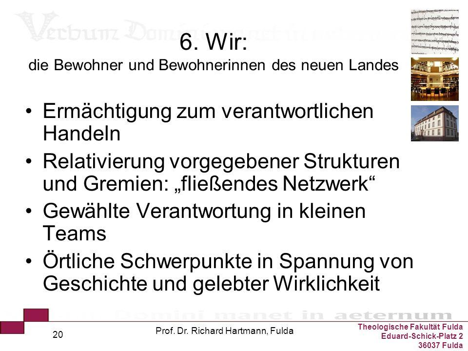 Theologische Fakultät Fulda Eduard-Schick-Platz 2 36037 Fulda Prof. Dr. Richard Hartmann, Fulda 20 6. Wir: die Bewohner und Bewohnerinnen des neuen La