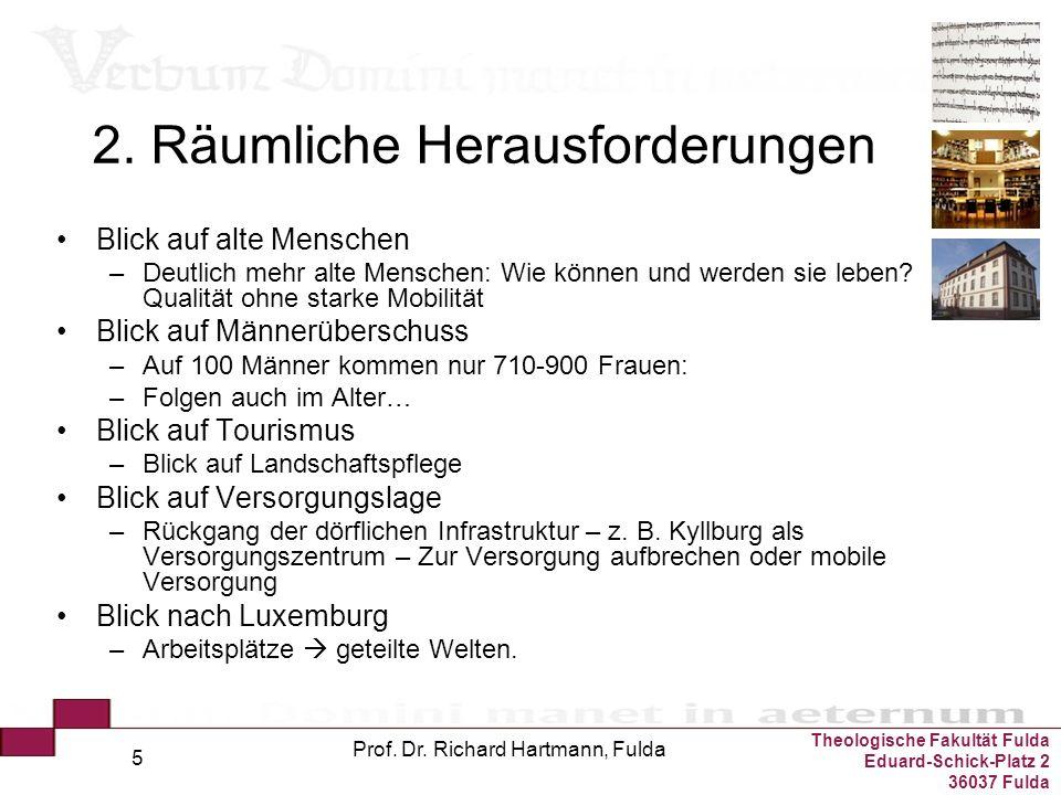 Theologische Fakultät Fulda Eduard-Schick-Platz 2 36037 Fulda Prof. Dr. Richard Hartmann, Fulda 5 2. Räumliche Herausforderungen Blick auf alte Mensch