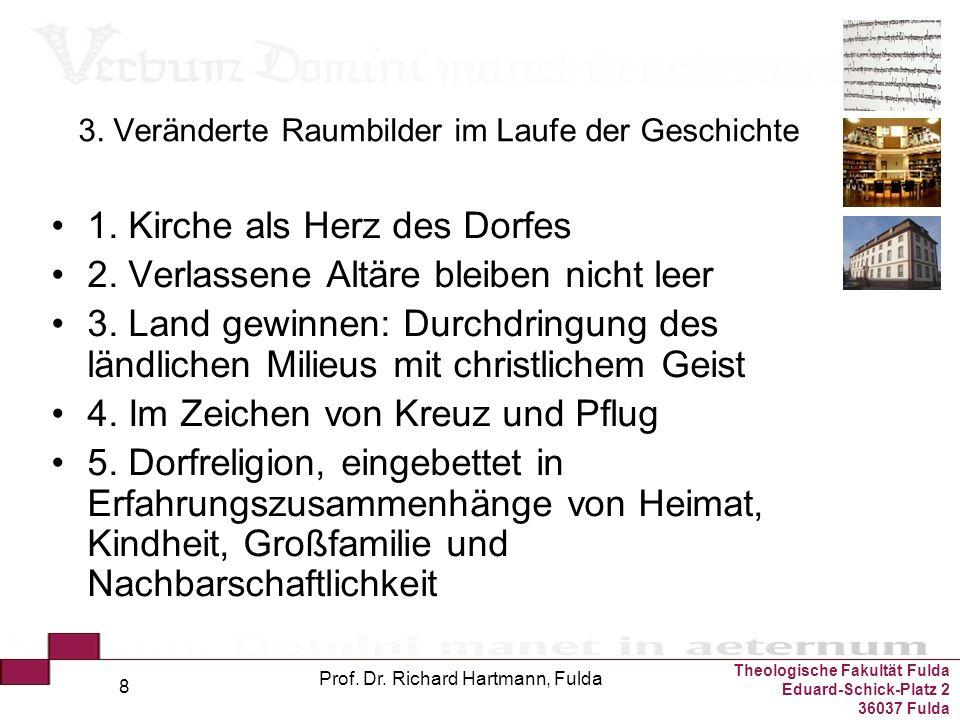 Theologische Fakultät Fulda Eduard-Schick-Platz 2 36037 Fulda Prof. Dr. Richard Hartmann, Fulda 8 3. Veränderte Raumbilder im Laufe der Geschichte 1.