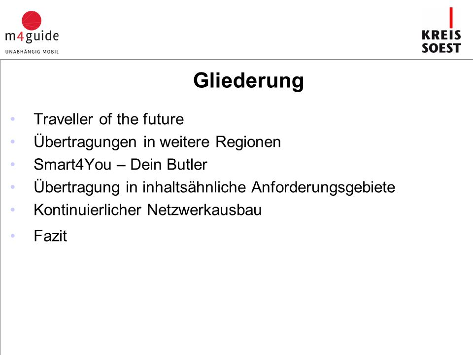 Gliederung Traveller of the future Übertragungen in weitere Regionen Smart4You – Dein Butler Übertragung in inhaltsähnliche Anforderungsgebiete Kontinuierlicher Netzwerkausbau Fazit