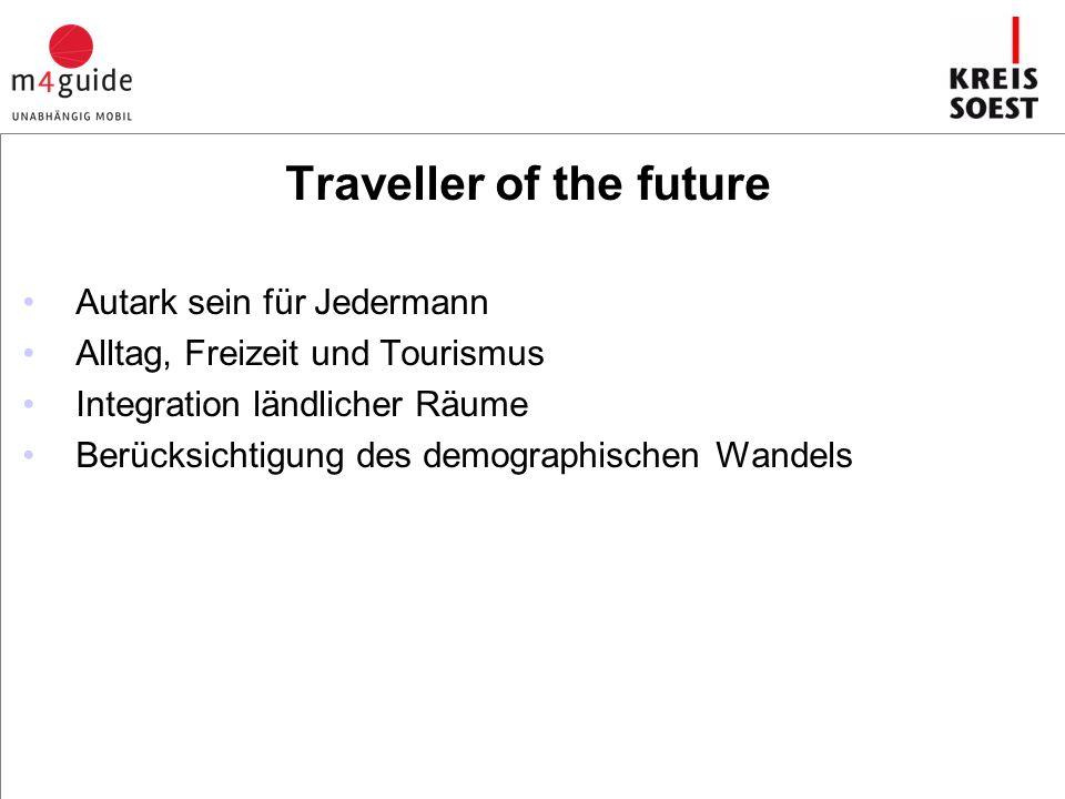 Autark sein für Jedermann Alltag, Freizeit und Tourismus Integration ländlicher Räume Berücksichtigung des demographischen Wandels Traveller of the future