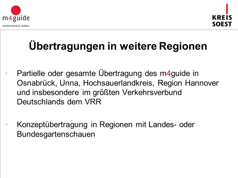 Partielle oder gesamte Übertragung des m4guide in Osnabrück, Unna, Hochsauerlandkreis, Region Hannover und insbesondere im größten Verkehrsverbund Deutschlands dem VRR Konzeptübertragung in Regionen mit Landes- oder Bundesgartenschauen Übertragungen in weitere Regionen