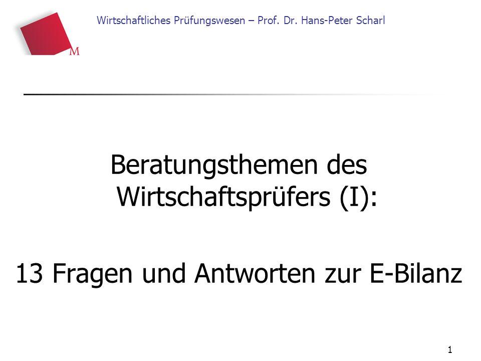 1 Wirtschaftliches Prüfungswesen – Prof. Dr. Hans-Peter Scharl Beratungsthemen des Wirtschaftsprüfers (I): 13 Fragen und Antworten zur E-Bilanz