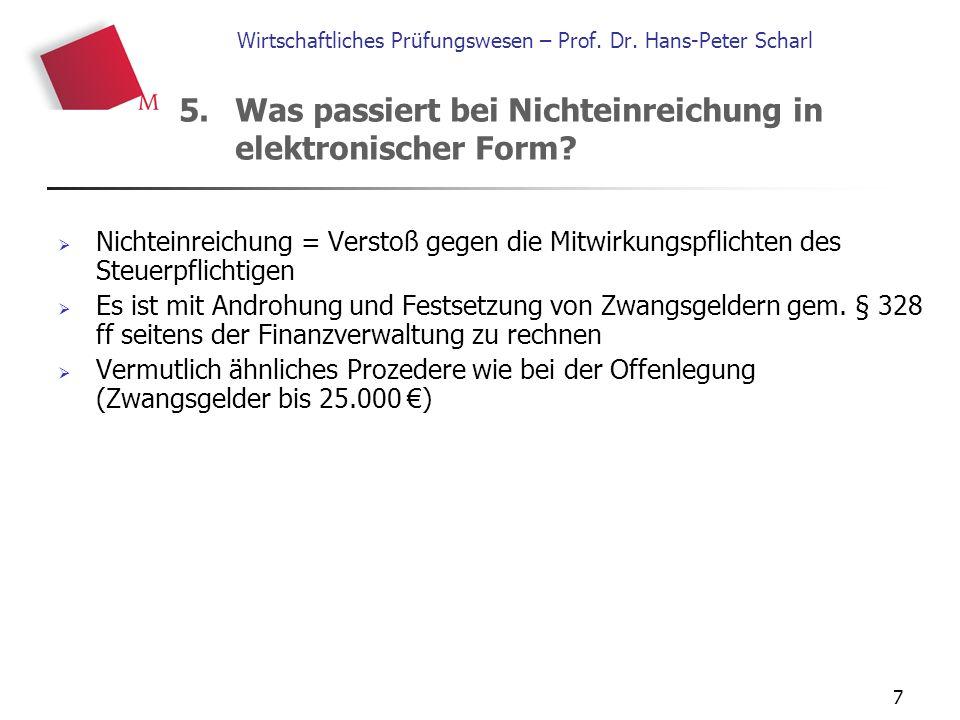 7 Wirtschaftliches Prüfungswesen – Prof. Dr. Hans-Peter Scharl  Nichteinreichung = Verstoß gegen die Mitwirkungspflichten des Steuerpflichtigen  Es