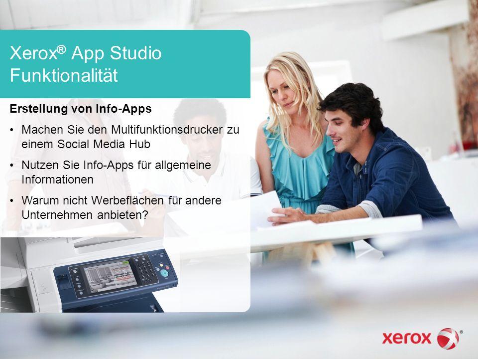 Xerox ® App Studio Funktionalität Erstellung von Info-Apps Machen Sie den Multifunktionsdrucker zu einem Social Media Hub Nutzen Sie Info-Apps für allgemeine Informationen Warum nicht Werbeflächen für andere Unternehmen anbieten?