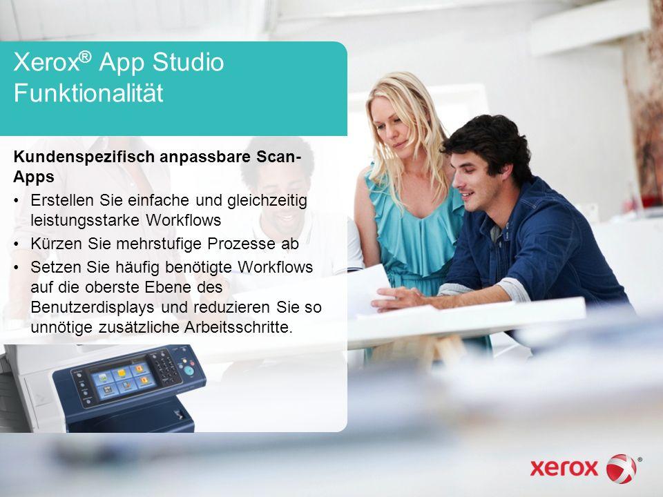 Xerox ® App Studio Funktionalität Kundenspezifisch anpassbare Scan- Apps Erstellen Sie einfache und gleichzeitig leistungsstarke Workflows Kürzen Sie mehrstufige Prozesse ab Setzen Sie häufig benötigte Workflows auf die oberste Ebene des Benutzerdisplays und reduzieren Sie so unnötige zusätzliche Arbeitsschritte.