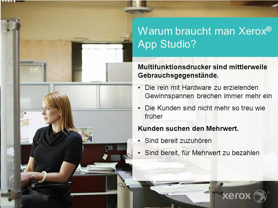 Warum braucht man Xerox ® App Studio? Multifunktionsdrucker sind mittlerweile Gebrauchsgegenstände. Die rein mit Hardware zu erzielenden Gewinnspannen
