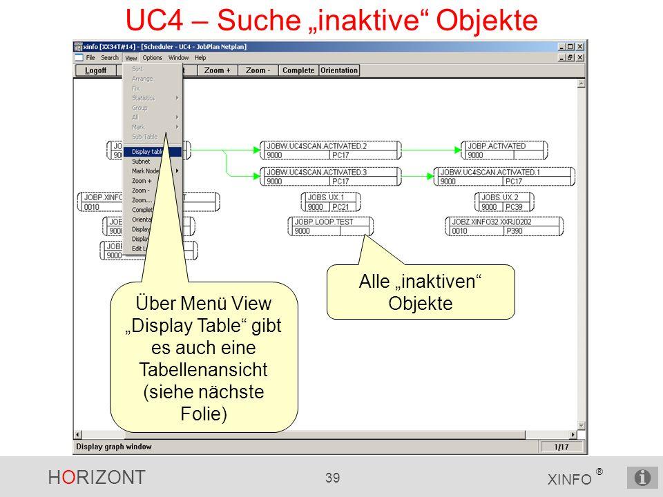 """HORIZONT 39 XINFO ® UC4 – Suche """"inaktive Objekte Alle """"inaktiven Objekte Über Menü View """"Display Table gibt es auch eine Tabellenansicht (siehe nächste Folie)"""