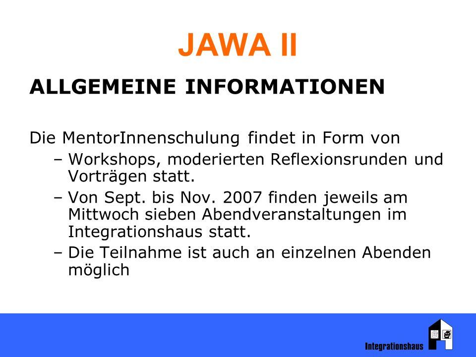JAWA II ALLGEMEINE INFORMATIONEN Die MentorInnenschulung findet in Form von –Workshops, moderierten Reflexionsrunden und Vorträgen statt. –Von Sept. b