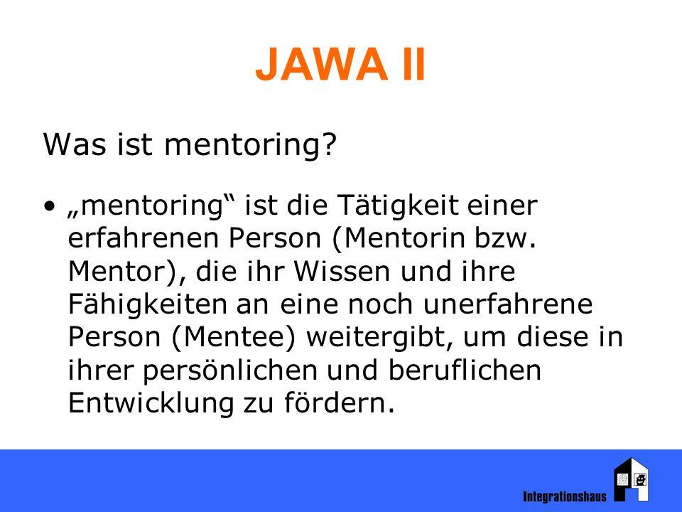 """JAWA II Was ist mentoring? """"mentoring"""" ist die Tätigkeit einer erfahrenen Person (Mentorin bzw. Mentor), die ihr Wissen und ihre Fähigkeiten an eine n"""