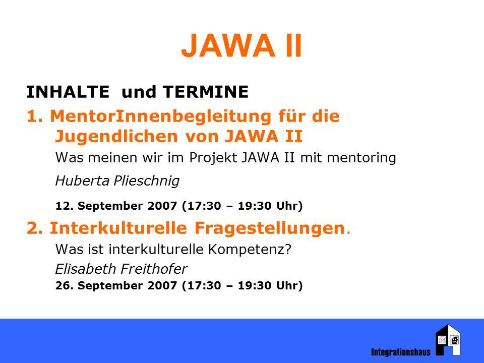 JAWA II INHALTE und TERMINE 1. MentorInnenbegleitung für die Jugendlichen von JAWA II Was meinen wir im Projekt JAWA II mit mentoring Huberta Plieschn