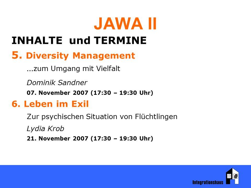 JAWA II INHALTE und TERMINE 5. Diversity Management … zum Umgang mit Vielfalt Dominik Sandner 07. November 2007 (17:30 – 19:30 Uhr) 6. Leben im Exil Z