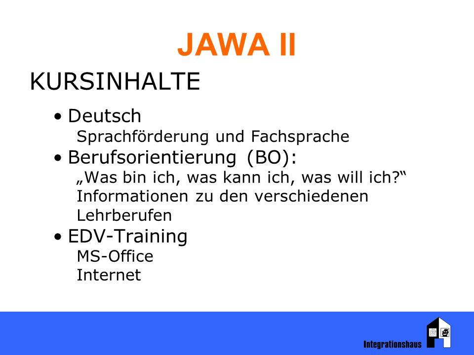 """JAWA II KURSINHALTE Deutsch Sprachförderung und Fachsprache Berufsorientierung (BO): """"Was bin ich, was kann ich, was will ich Informationen zu den verschiedenen Lehrberufen EDV-Training MS-Office Internet"""