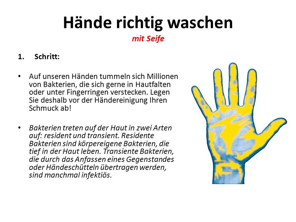 Hände richtig waschen mit Seife 1.Schritt: Auf unseren Händen tummeln sich Millionen von Bakterien, die sich gerne in Hautfalten oder unter Fingerringen verstecken.