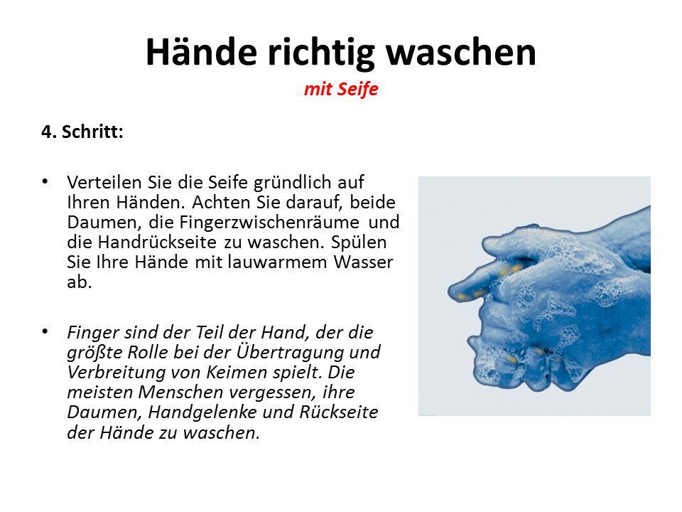 Hände richtig waschen mit Seife 4.Schritt: Verteilen Sie die Seife gründlich auf Ihren Händen.