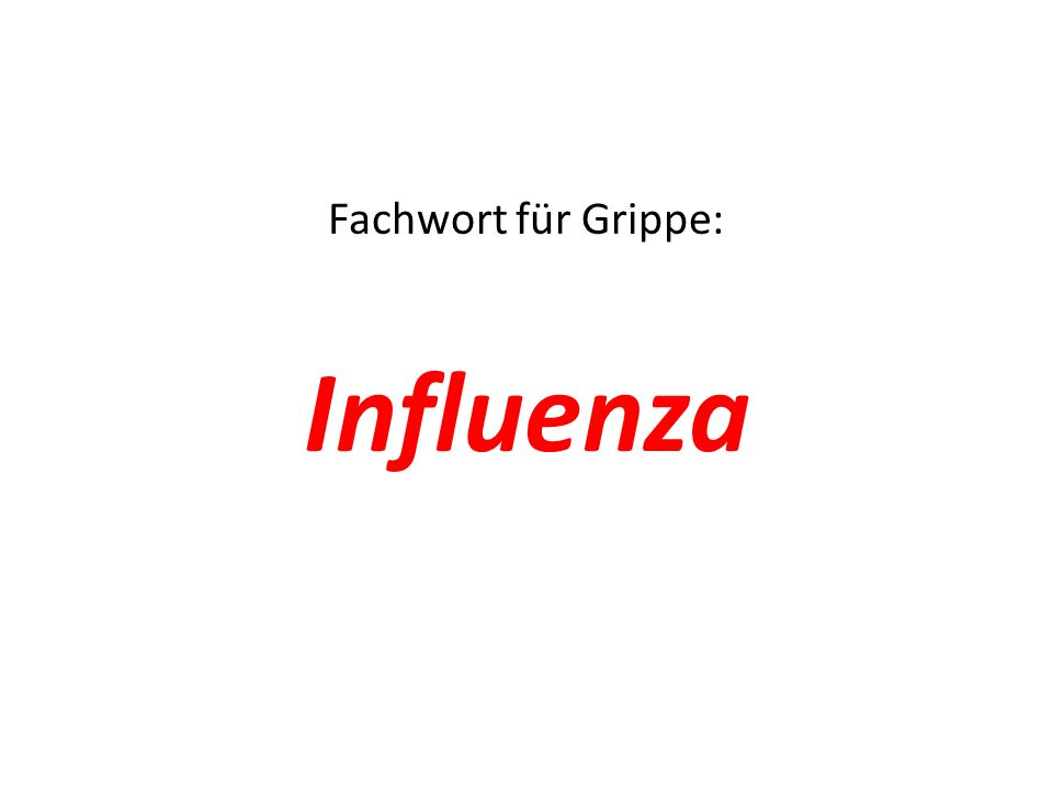 Fachwort für Grippe: Influenza