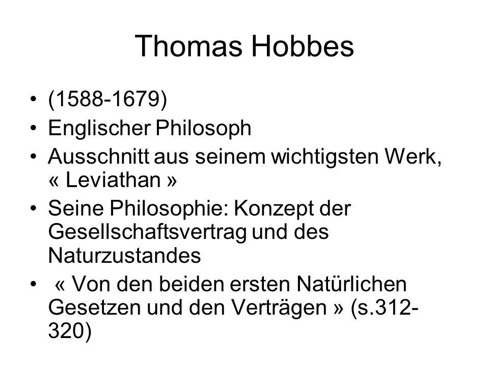 Thomas Hobbes (1588-1679) Englischer Philosoph Ausschnitt aus seinem wichtigsten Werk, « Leviathan » Seine Philosophie: Konzept der Gesellschaftsvertrag und des Naturzustandes « Von den beiden ersten Natürlichen Gesetzen und den Verträgen » (s.312- 320)