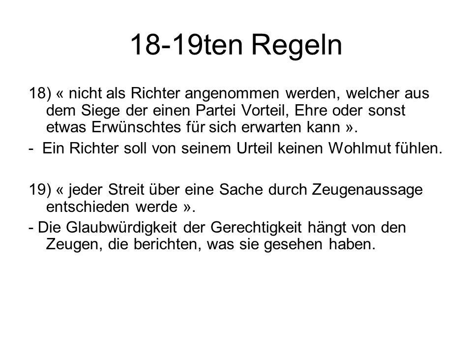 18-19ten Regeln 18) « nicht als Richter angenommen werden, welcher aus dem Siege der einen Partei Vorteil, Ehre oder sonst etwas Erwünschtes für sich erwarten kann ».