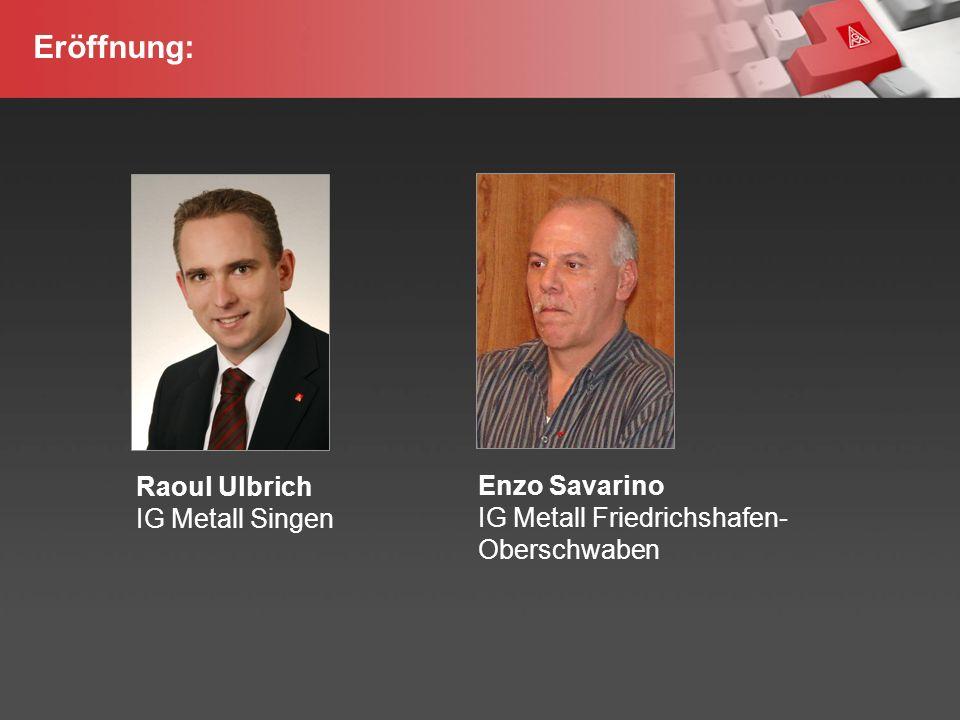 YOUR LOGO Page  2 Eröffnung: Raoul Ulbrich IG Metall Singen Enzo Savarino IG Metall Friedrichshafen- Oberschwaben