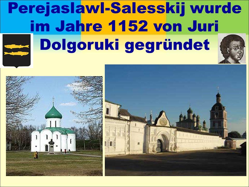 Perejaslawl-Salesskij wurde im Jahre 1152 von Juri Dolgoruki gegründet