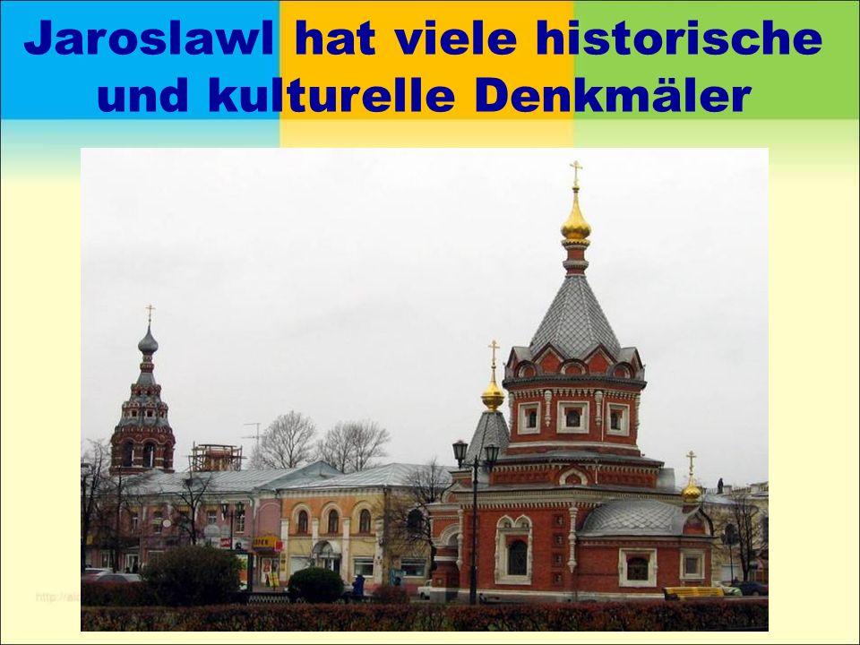 Jaroslawl hat viele historische und kulturelle Denkmäler