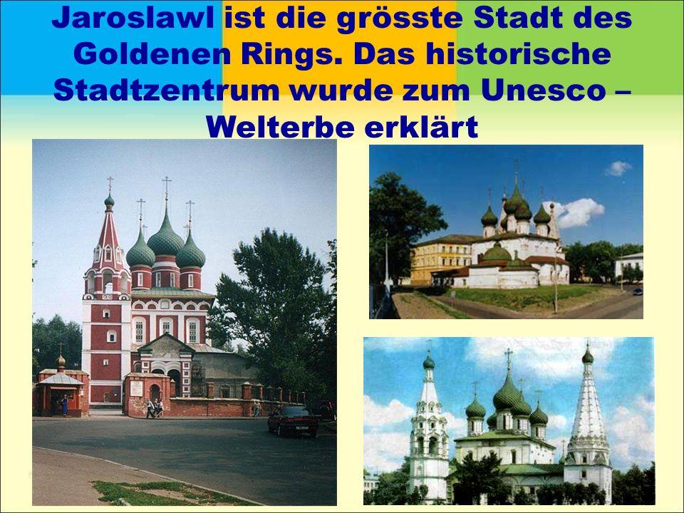 Jaroslawl ist die grösste Stadt des Goldenen Rings. Das historische Stadtzentrum wurde zum Unesco – Welterbe erklärt