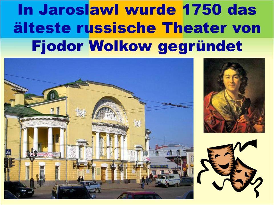 In Jaroslawl wurde 1750 das älteste russische Theater von Fjodor Wolkow gegründet