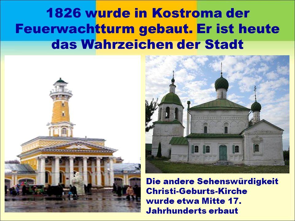 1826 wurde in Kostroma der Feuerwachtturm gebaut.