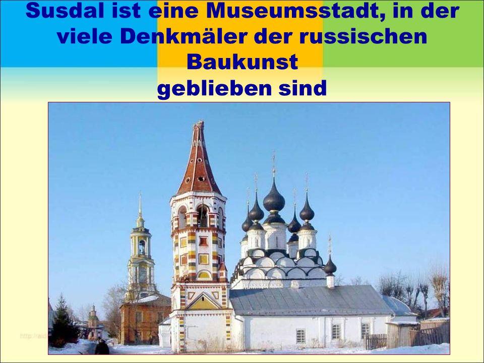 Susdal ist eine Museumsstadt, in der viele Denkmäler der russischen Baukunst geblieben sind